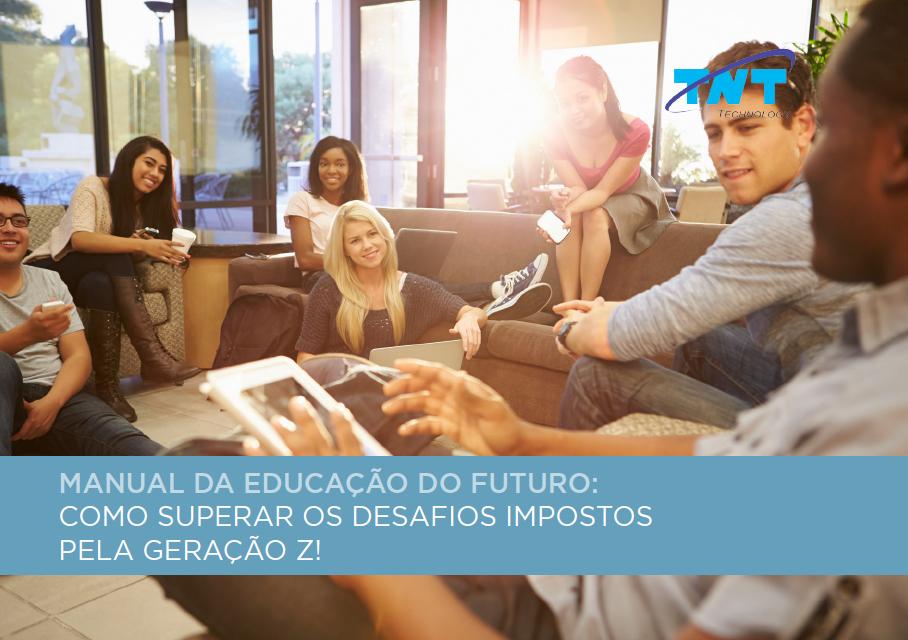 Manual da Educação do Futuro: Como superar os desafios impostos pela geração Z!